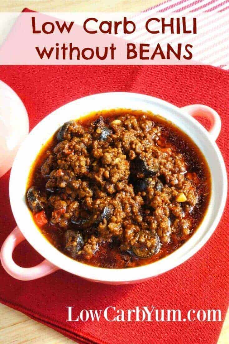 A low carb chili without beans is easy to make. Just take out the beans and add a bit more meat. Can be made mild or turn up the heat with more hot chili peppers.   LowCarbYum.com