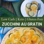 Low Carb, Keto, and Gluten-Free zucchini Au Gratin